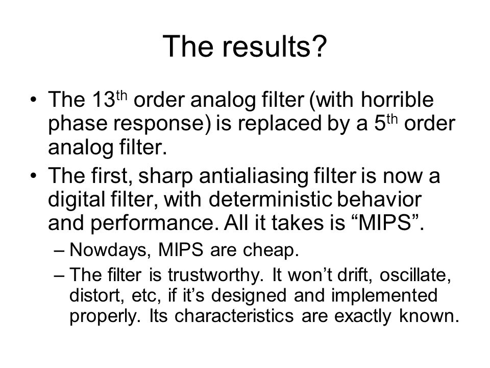 The results The 13th order analog filter (with horrible phase response) is replaced by a 5th order analog filter.