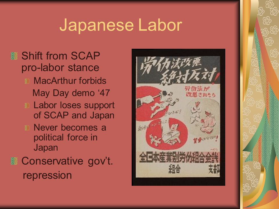 Japanese Labor Shift from SCAP pro-labor stance Conservative gov't.