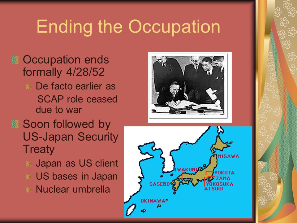 Ending the Occupation Occupation ends formally 4/28/52