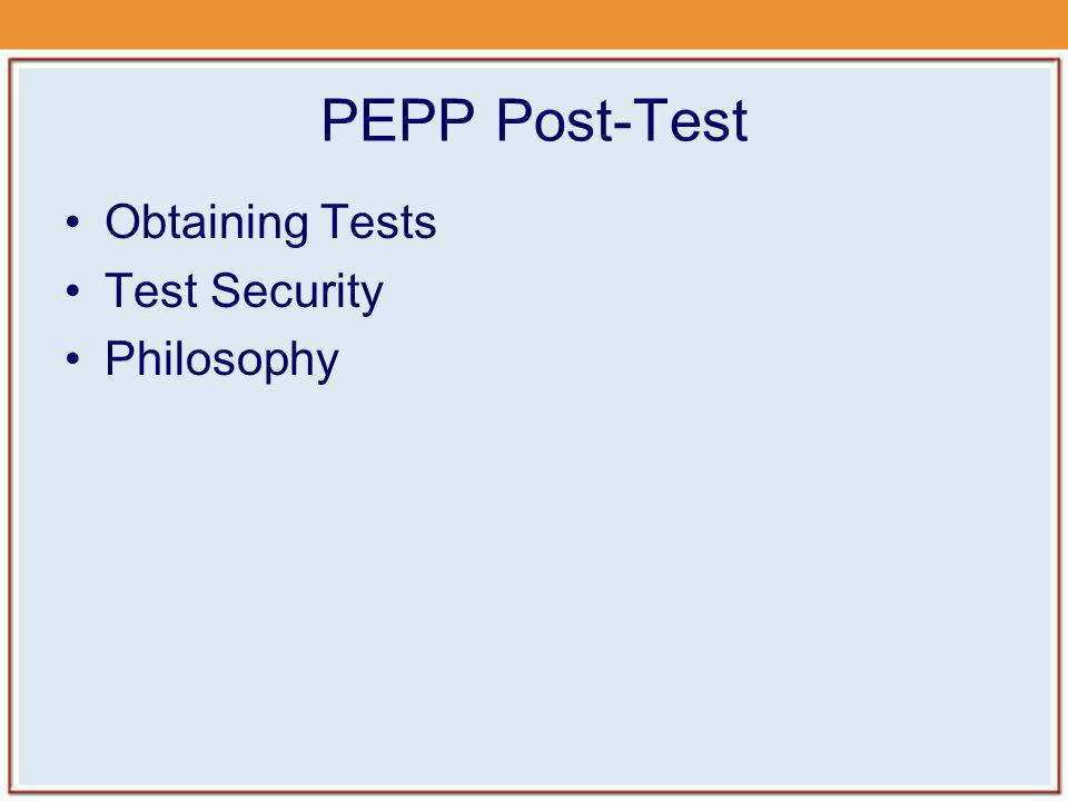 PEPP Post-Test Obtaining Tests Test Security Philosophy