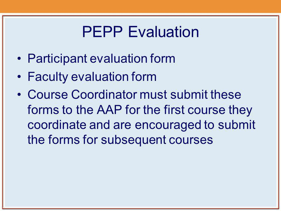 PEPP Evaluation Participant evaluation form Faculty evaluation form