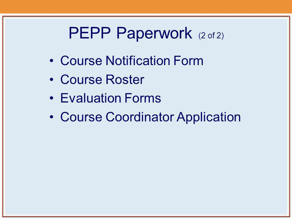 PEPP Paperwork (2 of 2) Course Notification Form Course Roster