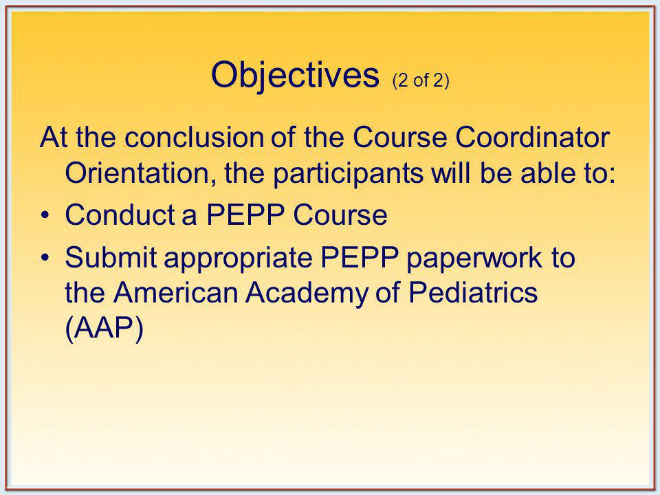 Objectives (2 of 2) At the conclusion of the Course Coordinator Orientation, the participants will be able to: