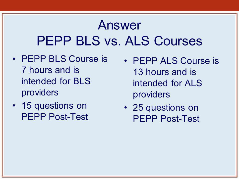 Answer PEPP BLS vs. ALS Courses