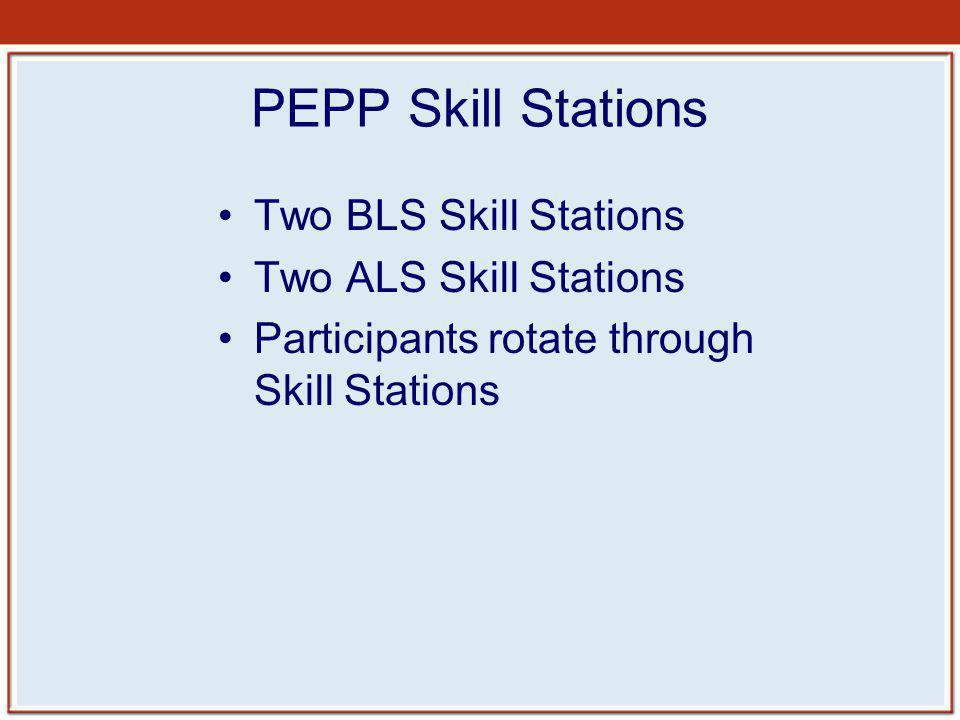 PEPP Skill Stations Two BLS Skill Stations Two ALS Skill Stations