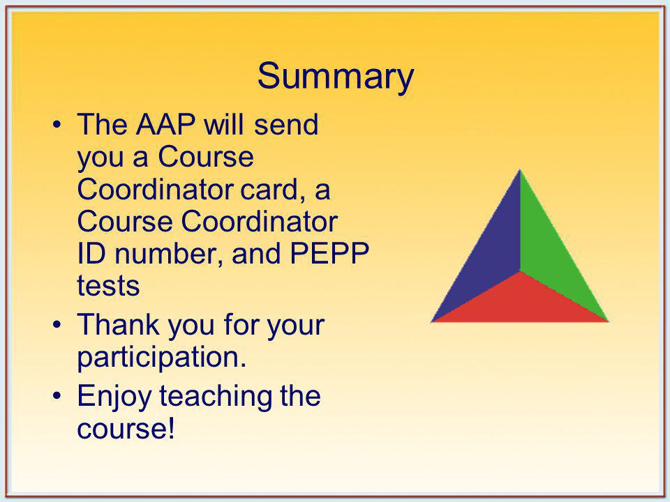 Summary The AAP will send you a Course Coordinator card, a Course Coordinator ID number, and PEPP tests.