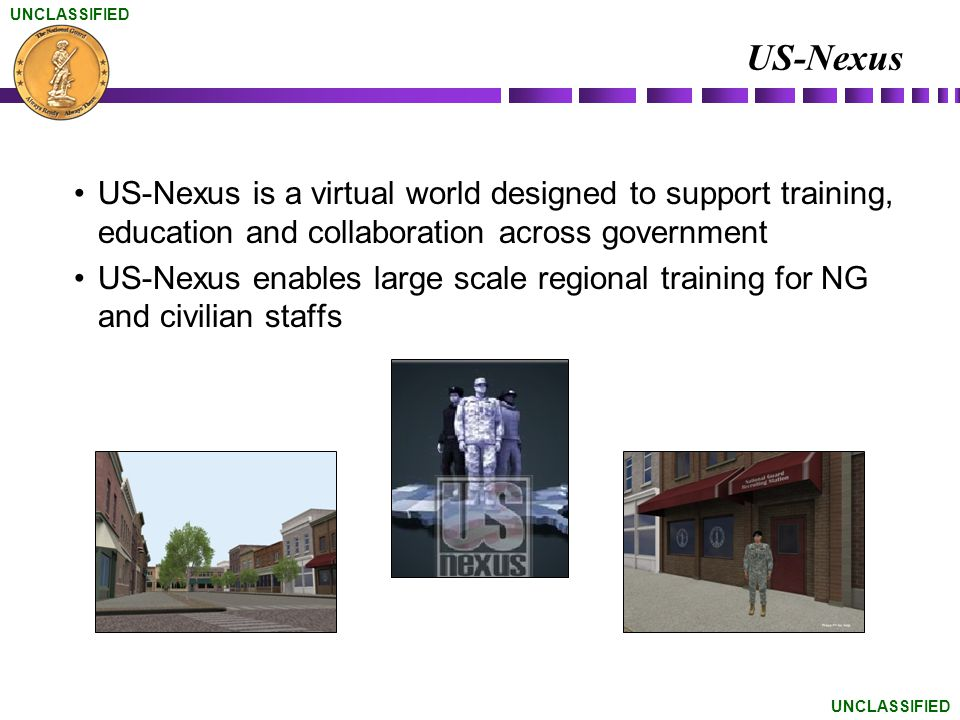 US-Nexus US-Nexus is a virtual world designed to support training, education and collaboration across government.