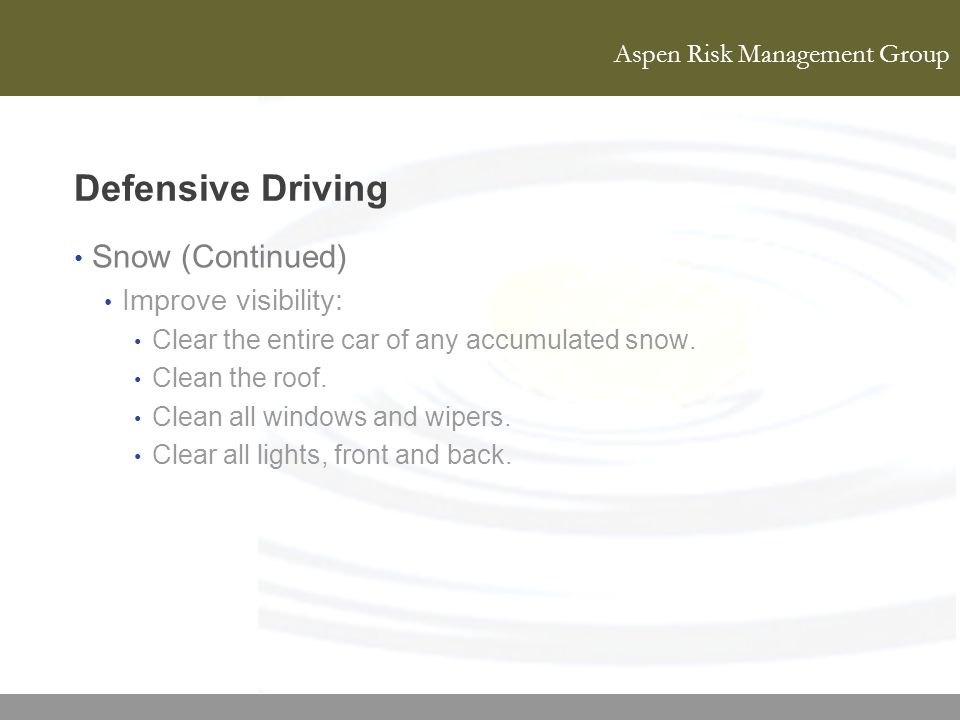 Defensive Driving Snow (Continued) Improve visibility: