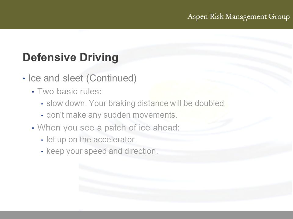 Defensive Driving Ice and sleet (Continued) Two basic rules: