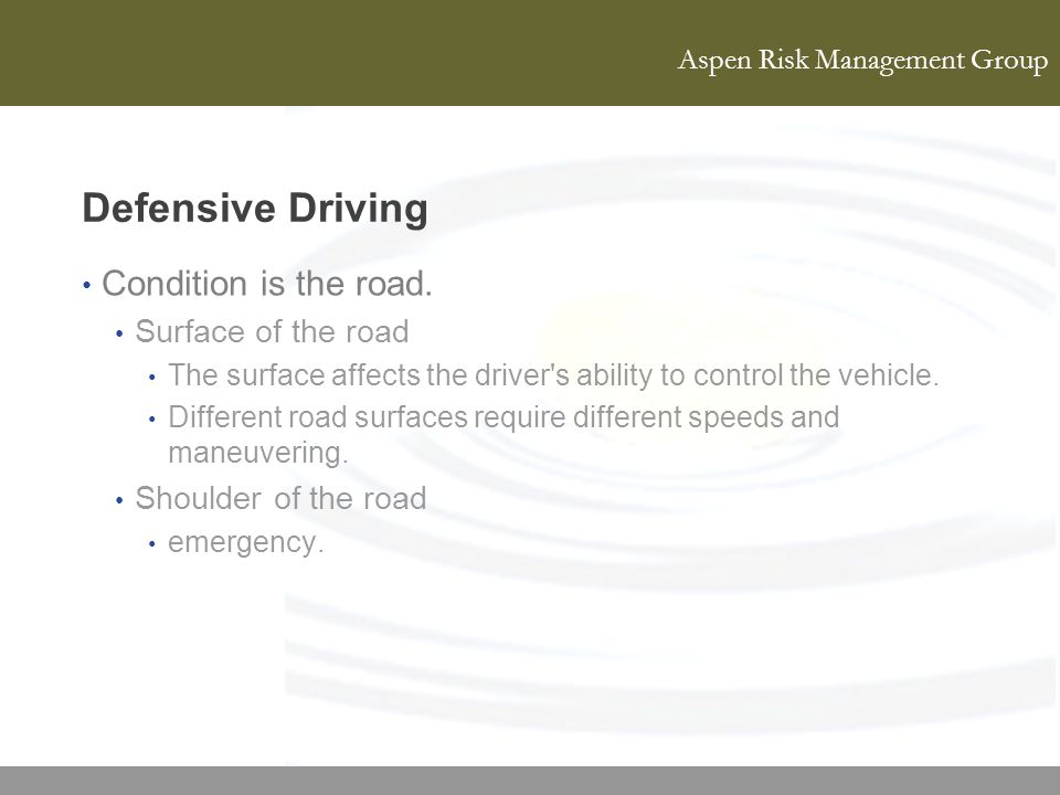 Defensive Driving Condition is the road. Surface of the road