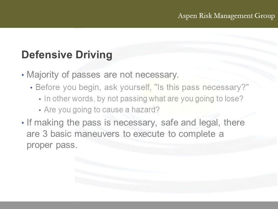 Defensive Driving Majority of passes are not necessary.