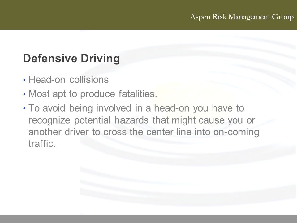Defensive Driving Head-on collisions Most apt to produce fatalities.