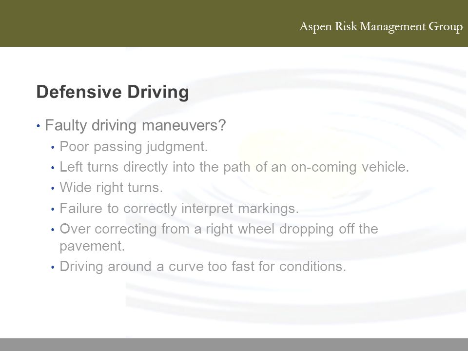 Defensive Driving Faulty driving maneuvers Poor passing judgment.