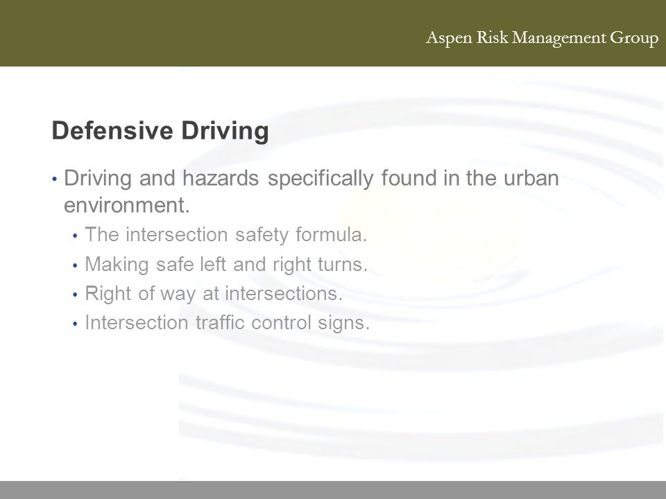 Defensive Driving Driving and hazards specifically found in the urban environment. The intersection safety formula.