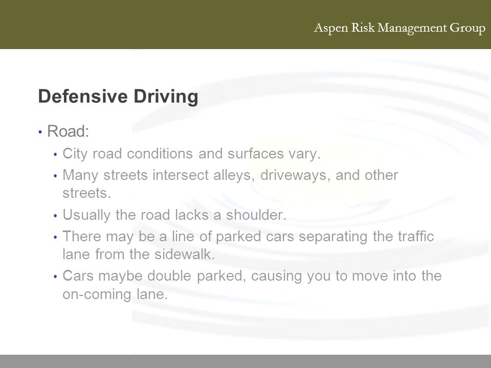 Defensive Driving Road: City road conditions and surfaces vary.