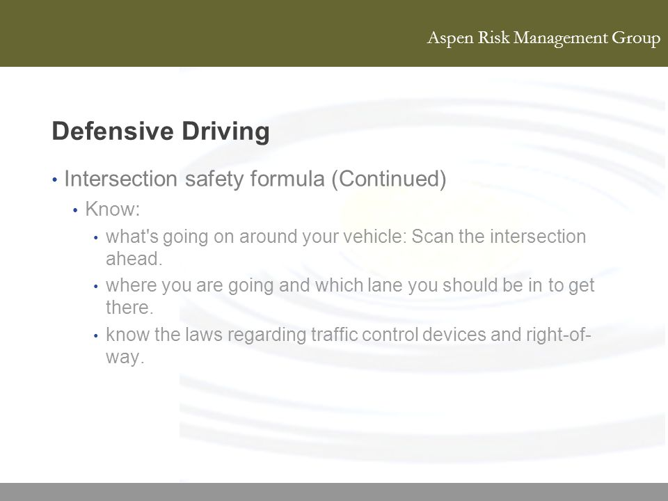 Defensive Driving Intersection safety formula (Continued) Know: