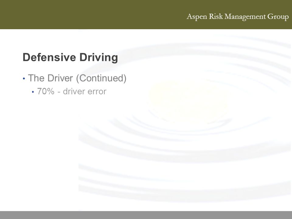 Defensive Driving The Driver (Continued) 70% - driver error