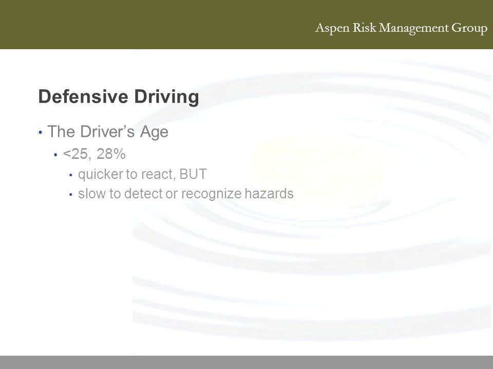 Defensive Driving The Driver's Age <25, 28% quicker to react, BUT