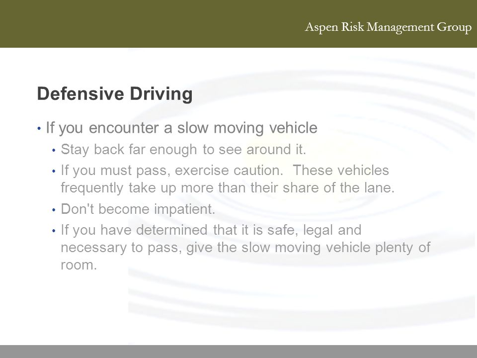 Defensive Driving If you encounter a slow moving vehicle