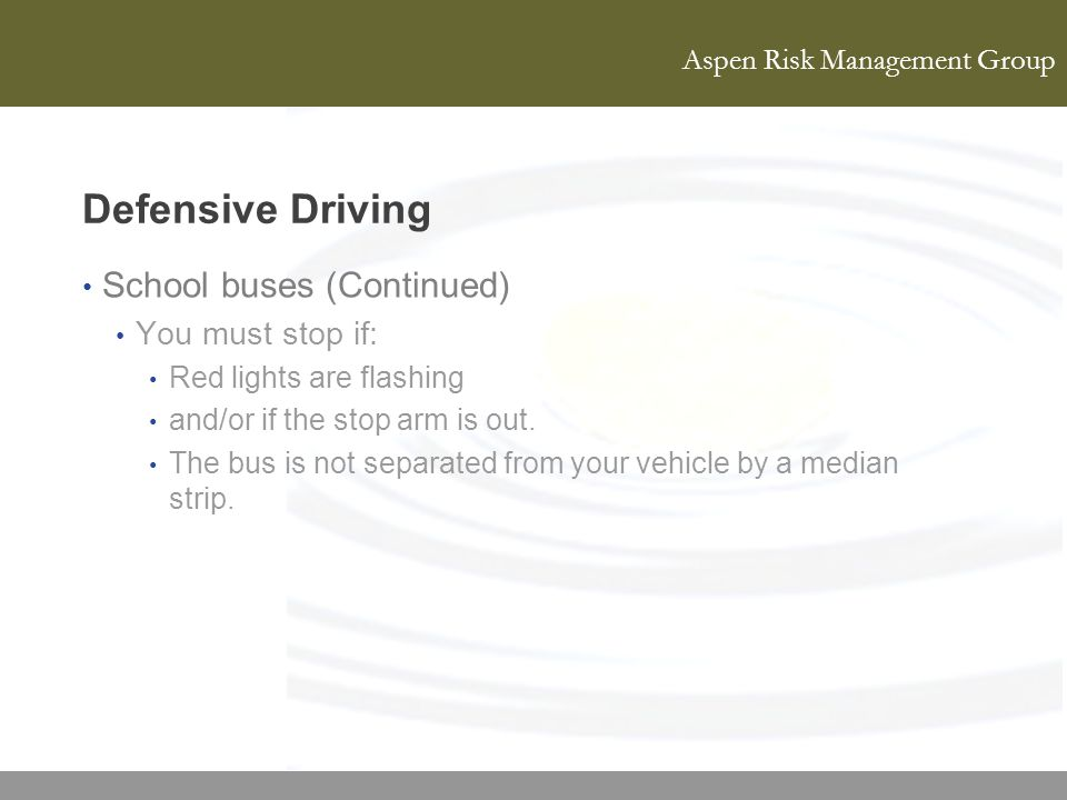 Defensive Driving School buses (Continued) You must stop if: