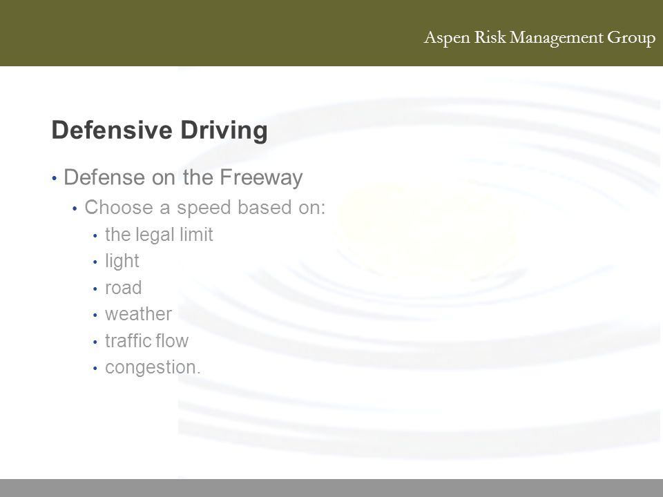Defensive Driving Defense on the Freeway Choose a speed based on: