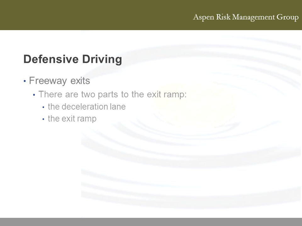 Defensive Driving Freeway exits There are two parts to the exit ramp:
