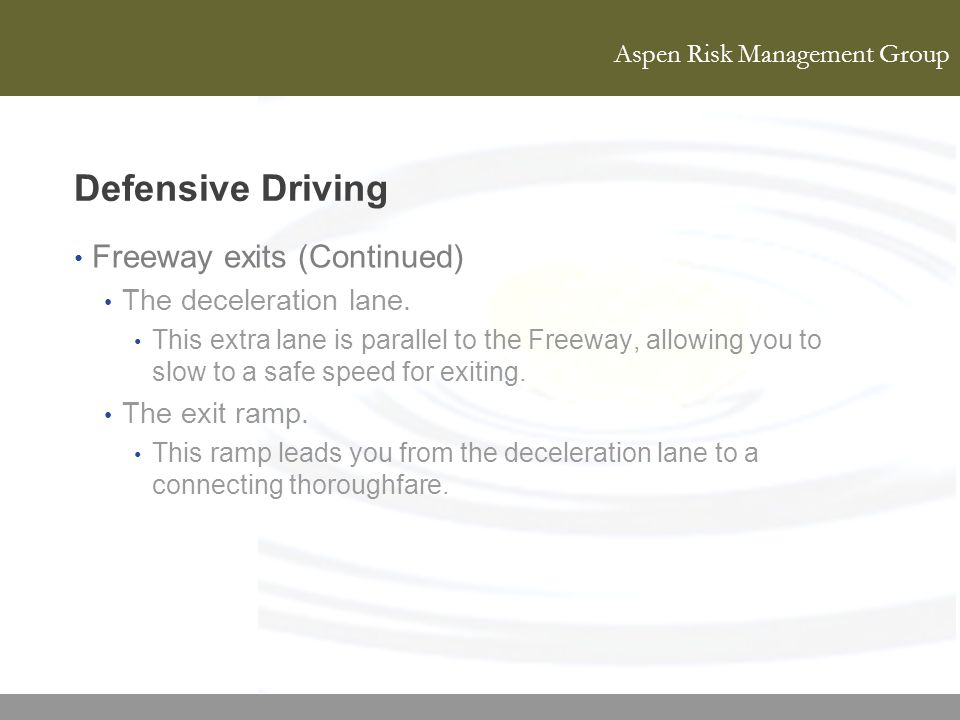 Defensive Driving Freeway exits (Continued) The deceleration lane.