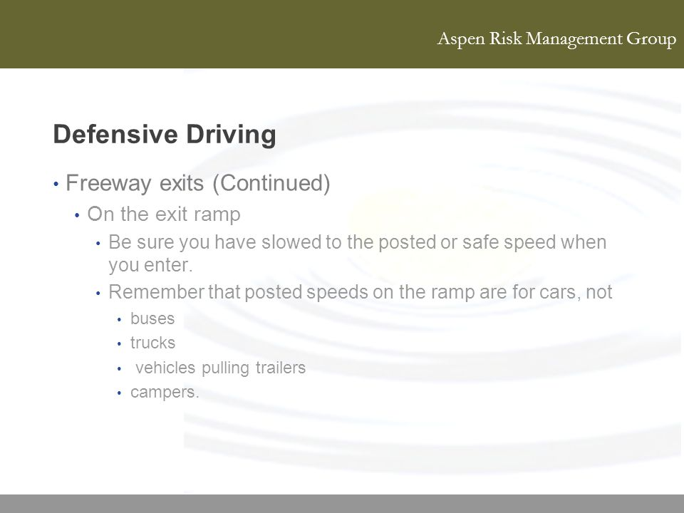 Defensive Driving Freeway exits (Continued) On the exit ramp