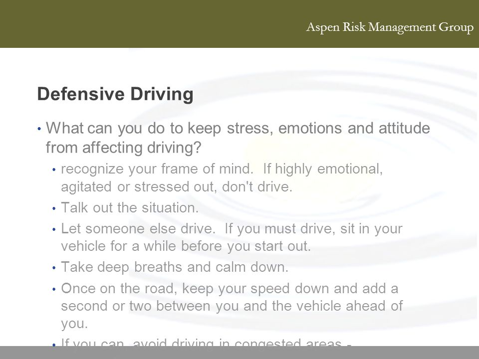Defensive Driving What can you do to keep stress, emotions and attitude from affecting driving