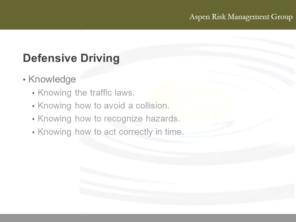 Defensive Driving Knowledge Knowing the traffic laws.