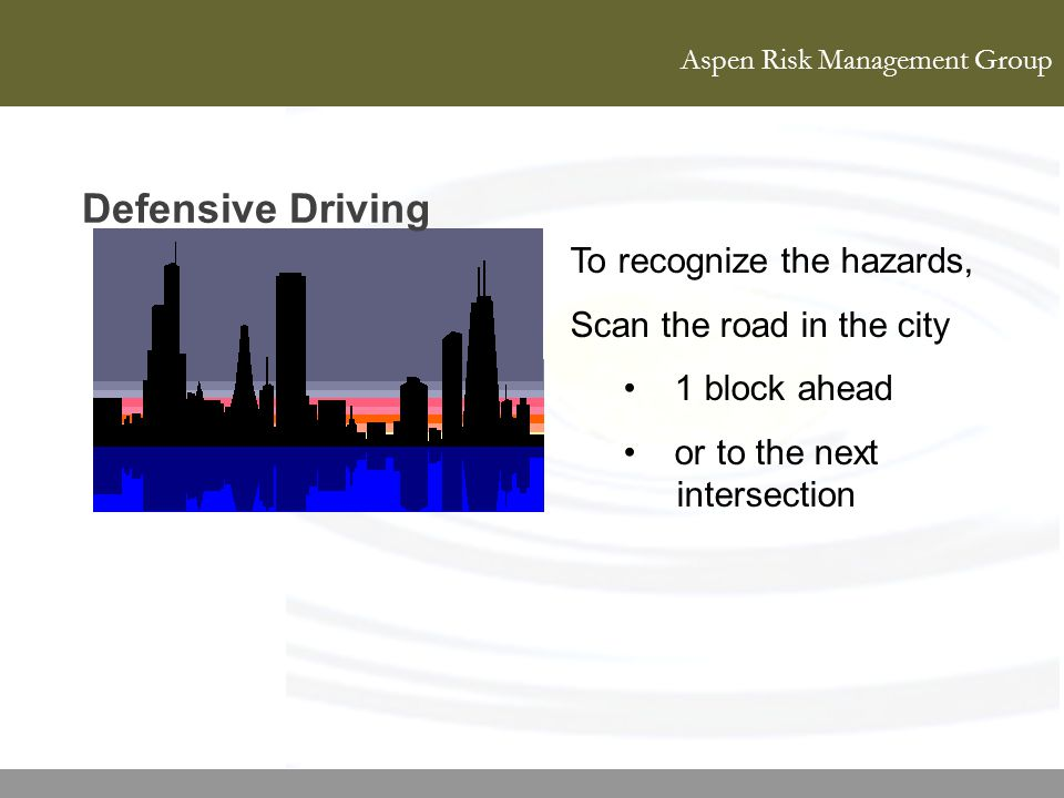 Defensive Driving To recognize the hazards, Scan the road in the city