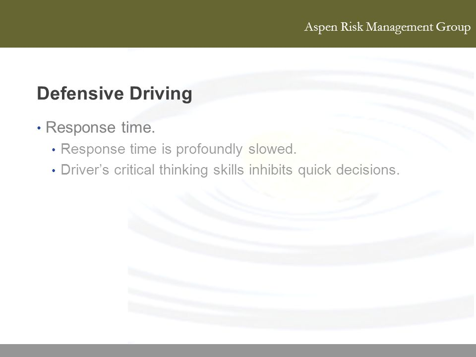 Defensive Driving Response time. Response time is profoundly slowed.