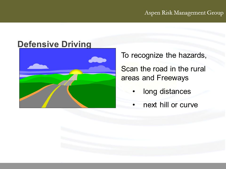Defensive Driving To recognize the hazards,