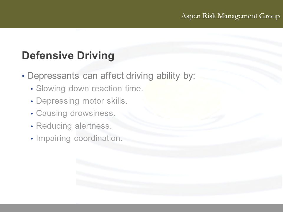 Defensive Driving Depressants can affect driving ability by: