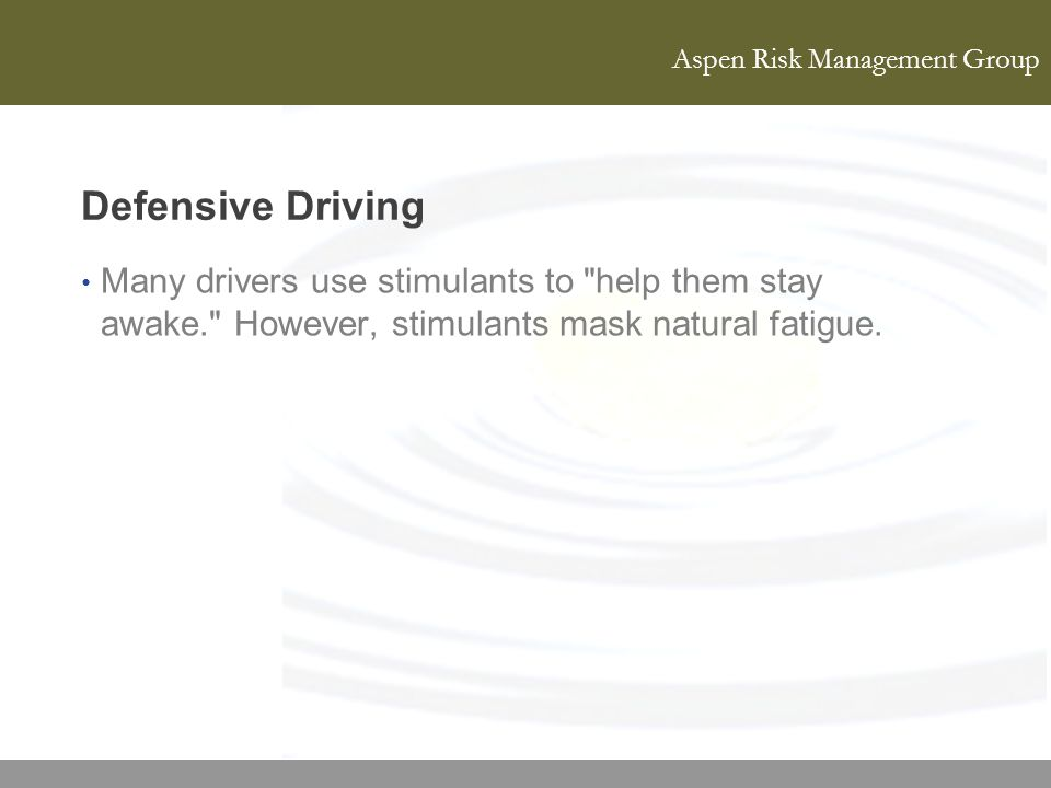Defensive Driving Many drivers use stimulants to help them stay awake. However, stimulants mask natural fatigue.