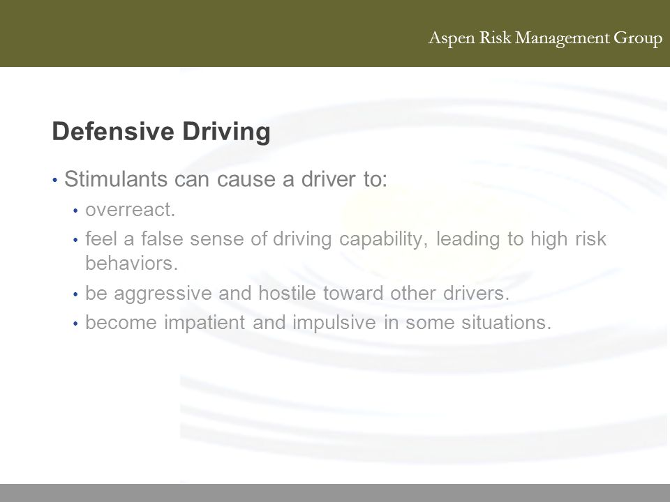 Defensive Driving Stimulants can cause a driver to: overreact.