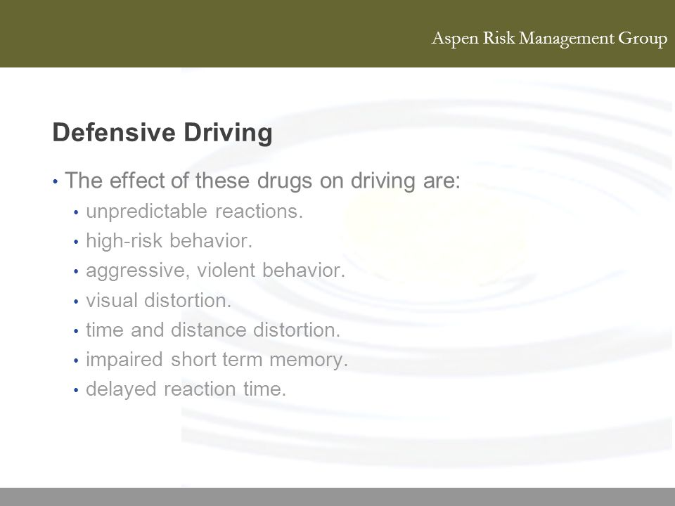 Defensive Driving The effect of these drugs on driving are: