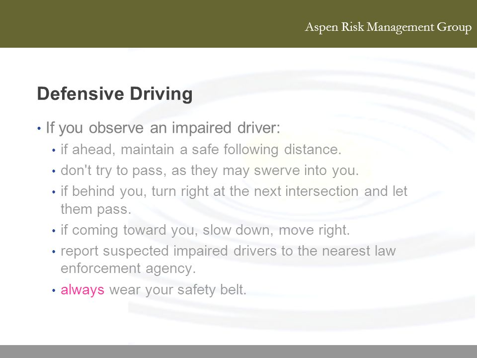Defensive Driving If you observe an impaired driver: