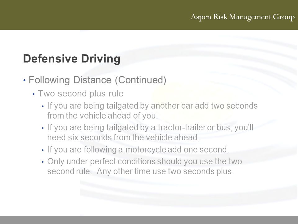 Defensive Driving Following Distance (Continued) Two second plus rule