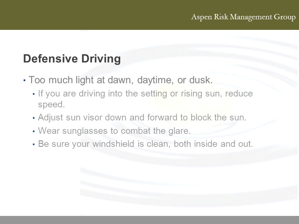 Defensive Driving Too much light at dawn, daytime, or dusk.