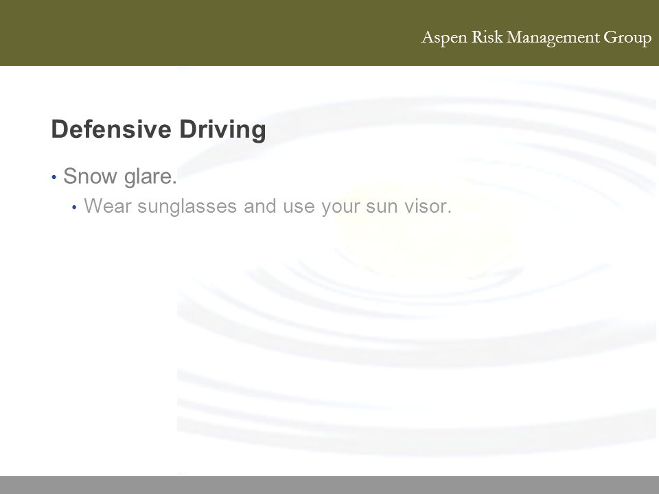 Defensive Driving Snow glare. Wear sunglasses and use your sun visor.