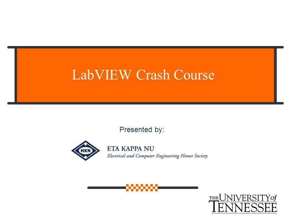 LabVIEW Crash Course Presented by: