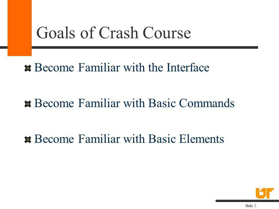 Goals of Crash Course Become Familiar with the Interface