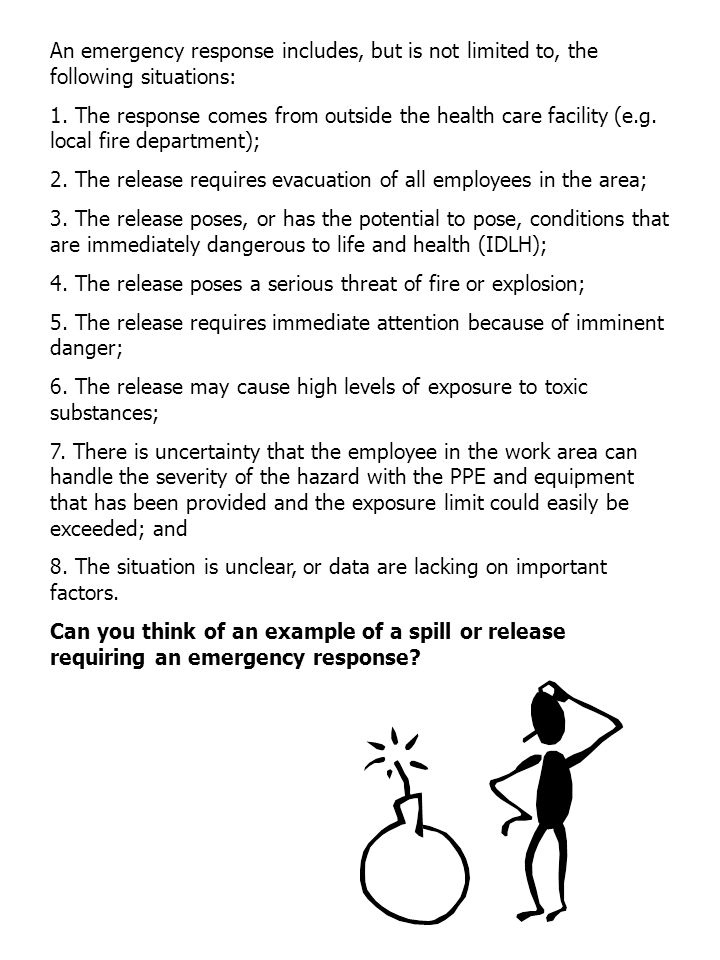 An emergency response includes, but is not limited to, the following situations: