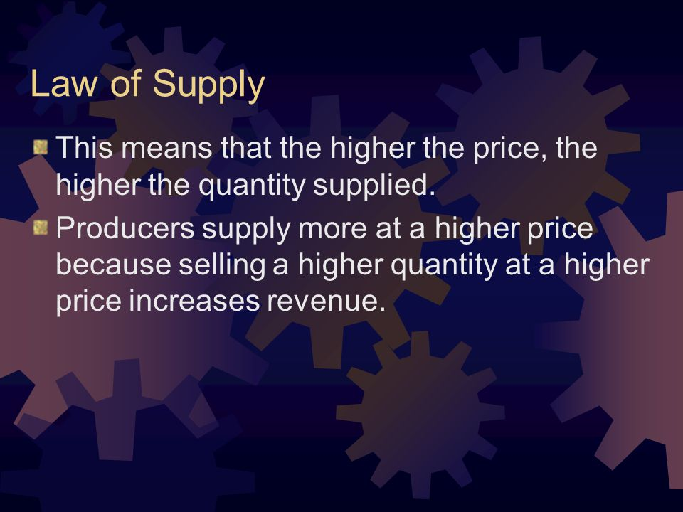 Law of Supply This means that the higher the price, the higher the quantity supplied.