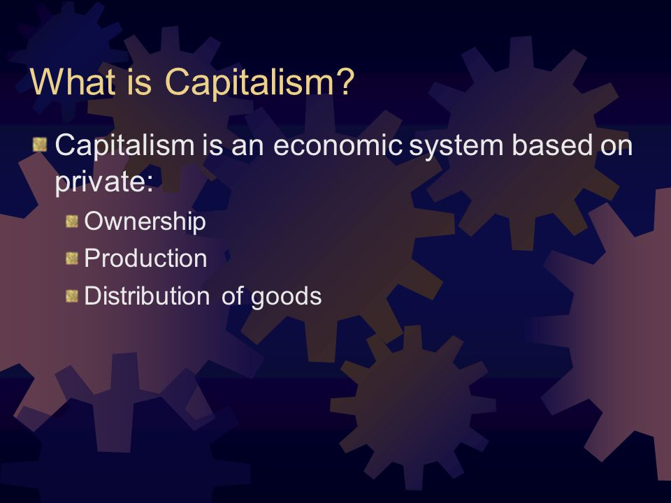 What is Capitalism Capitalism is an economic system based on private: