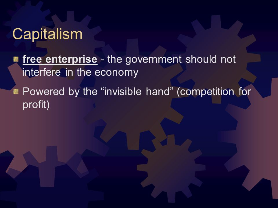 Capitalism free enterprise - the government should not interfere in the economy.