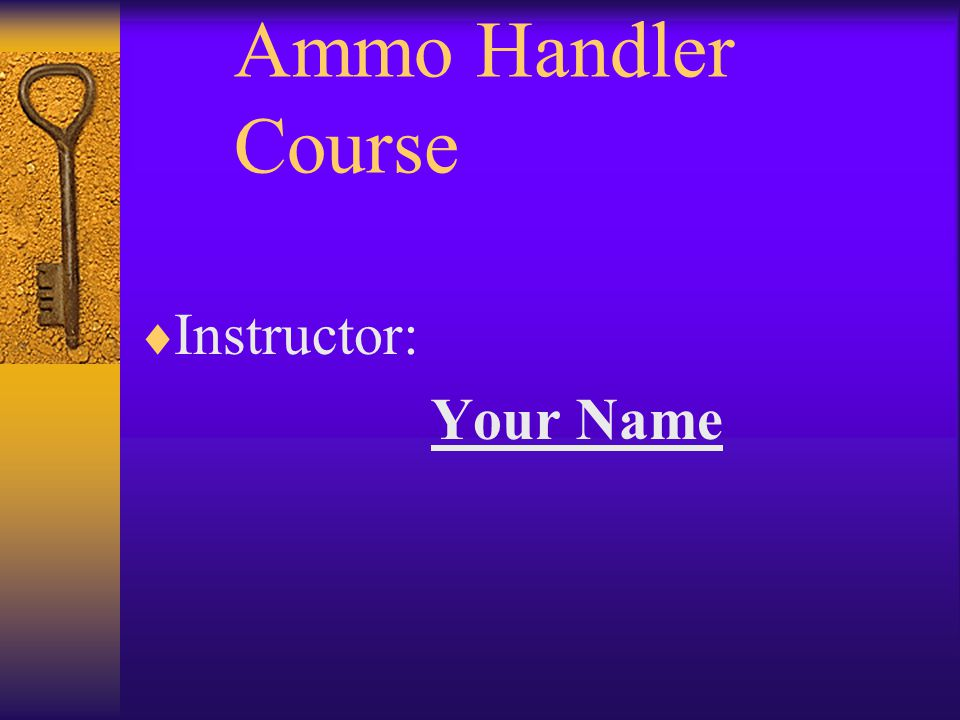 Ammo Handler Course Instructor: Your Name
