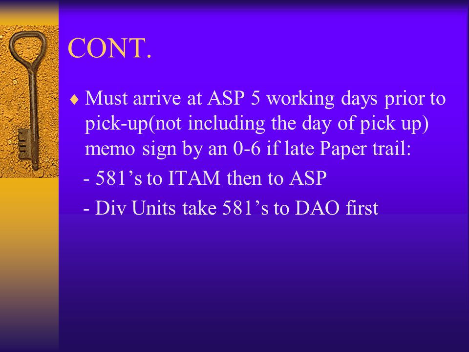 CONT. Must arrive at ASP 5 working days prior to pick-up(not including the day of pick up) memo sign by an 0-6 if late Paper trail: