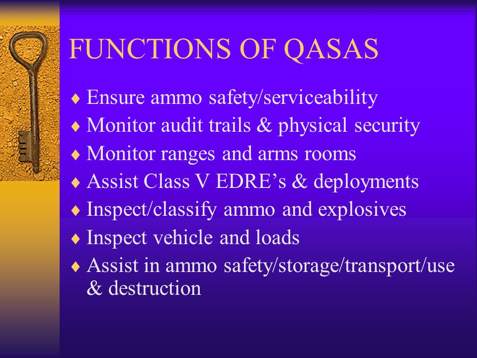 FUNCTIONS OF QASAS Ensure ammo safety/serviceability